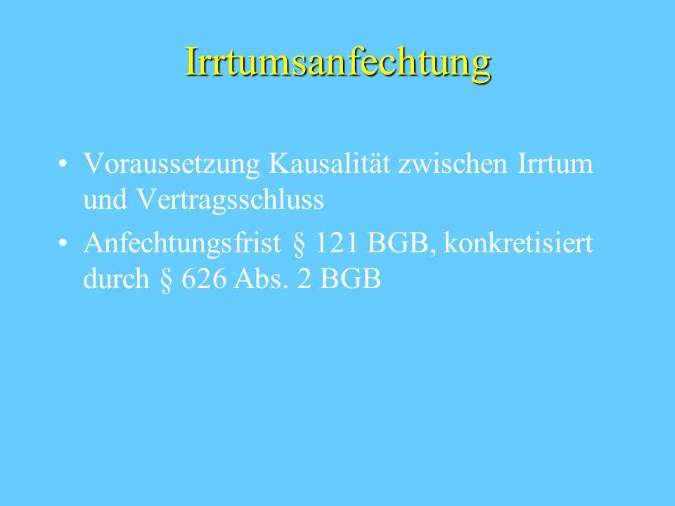 Irrtumsanfechtung Voraussetzung Kausalität zwischen Irrtum und Vertragsschluss Anfechtungsfrist § 121 BGB, konkretisiert durch § 626 Abs. 2 BGB
