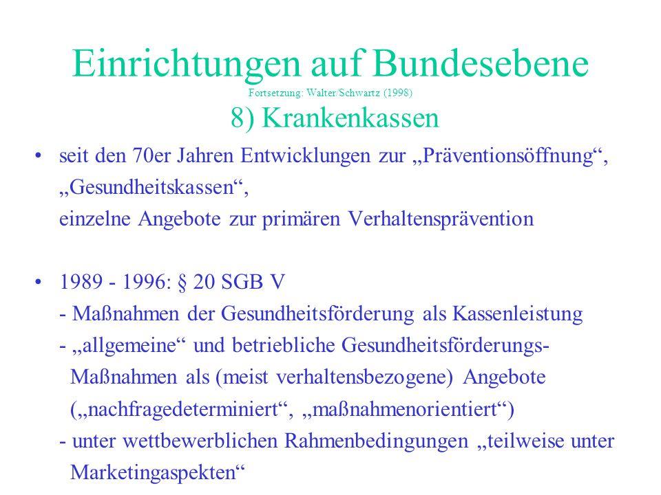 Einrichtungen auf Bundesebene Fortsetzung: Walter/Schwartz (1998) 8) Krankenkassen seit den 70er Jahren Entwicklungen zur Präventionsöffnung, Gesundhe