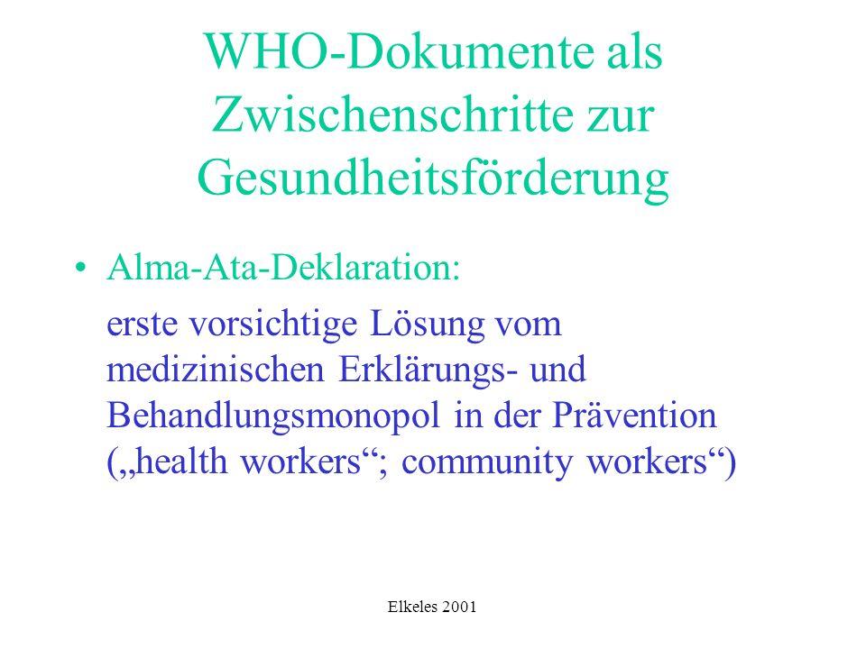 Elkeles 2001 WHO-Dokumente als Zwischenschritte zur Gesundheitsförderung Alma-Ata-Deklaration: erste vorsichtige Lösung vom medizinischen Erklärungs-