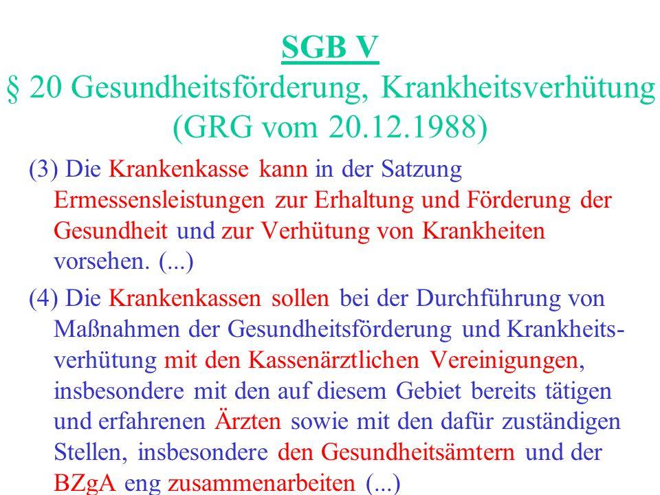 SGB V § 20 Gesundheitsförderung, Krankheitsverhütung (GRG vom 20.12.1988) (3) Die Krankenkasse kann in der Satzung Ermessensleistungen zur Erhaltung u