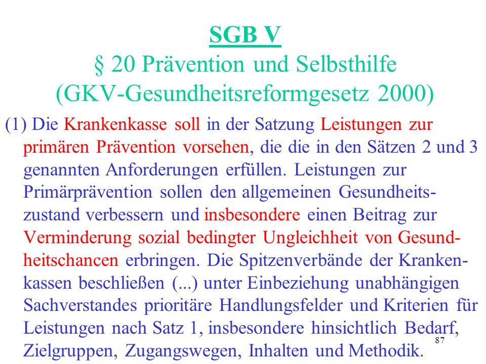 87 SGB V § 20 Prävention und Selbsthilfe (GKV-Gesundheitsreformgesetz 2000) (1) Die Krankenkasse soll in der Satzung Leistungen zur primären Präventio