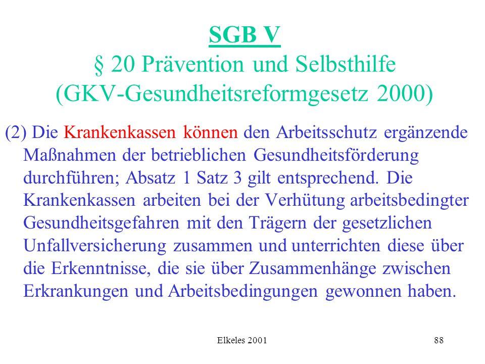 Elkeles 200188 SGB V § 20 Prävention und Selbsthilfe (GKV-Gesundheitsreformgesetz 2000) (2) Die Krankenkassen können den Arbeitsschutz ergänzende Maßn