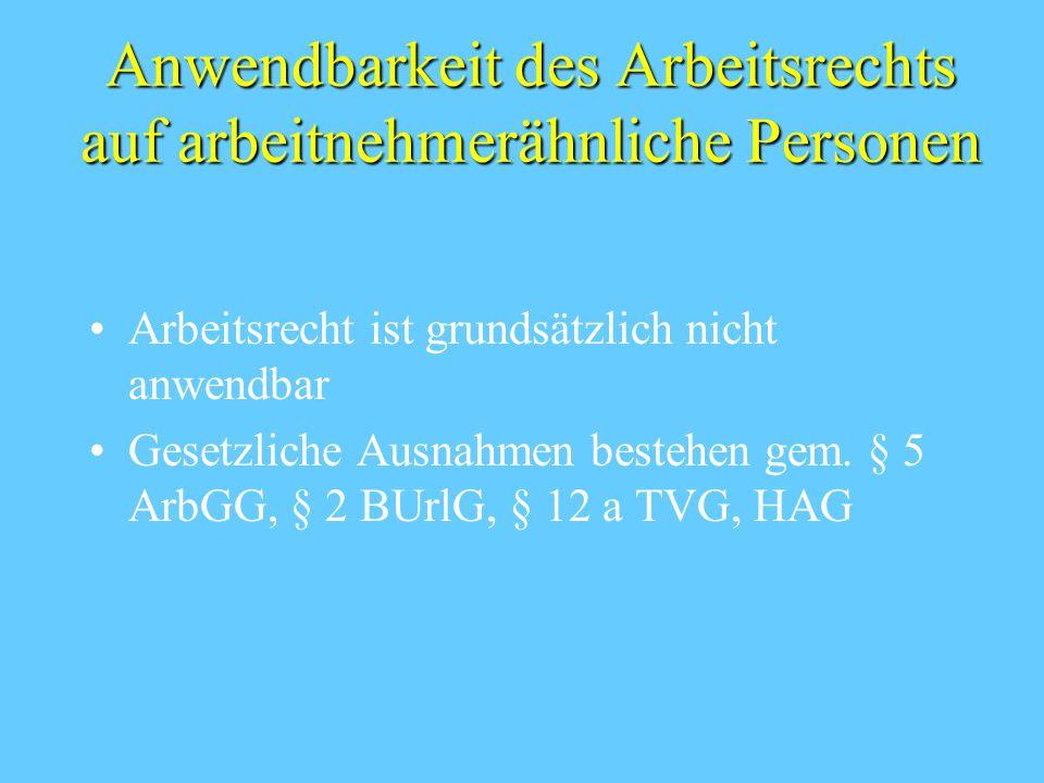 Anwendbarkeit des Arbeitsrechts auf arbeitnehmerähnliche Personen Arbeitsrecht ist grundsätzlich nicht anwendbar Gesetzliche Ausnahmen bestehen gem. §