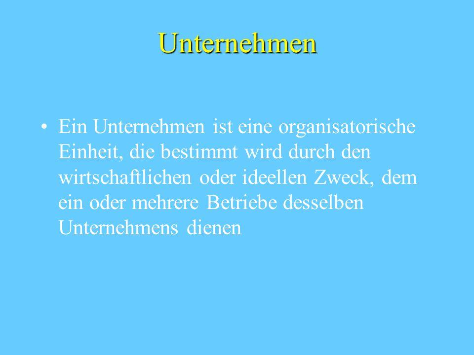 Unternehmen Ein Unternehmen ist eine organisatorische Einheit, die bestimmt wird durch den wirtschaftlichen oder ideellen Zweck, dem ein oder mehrere