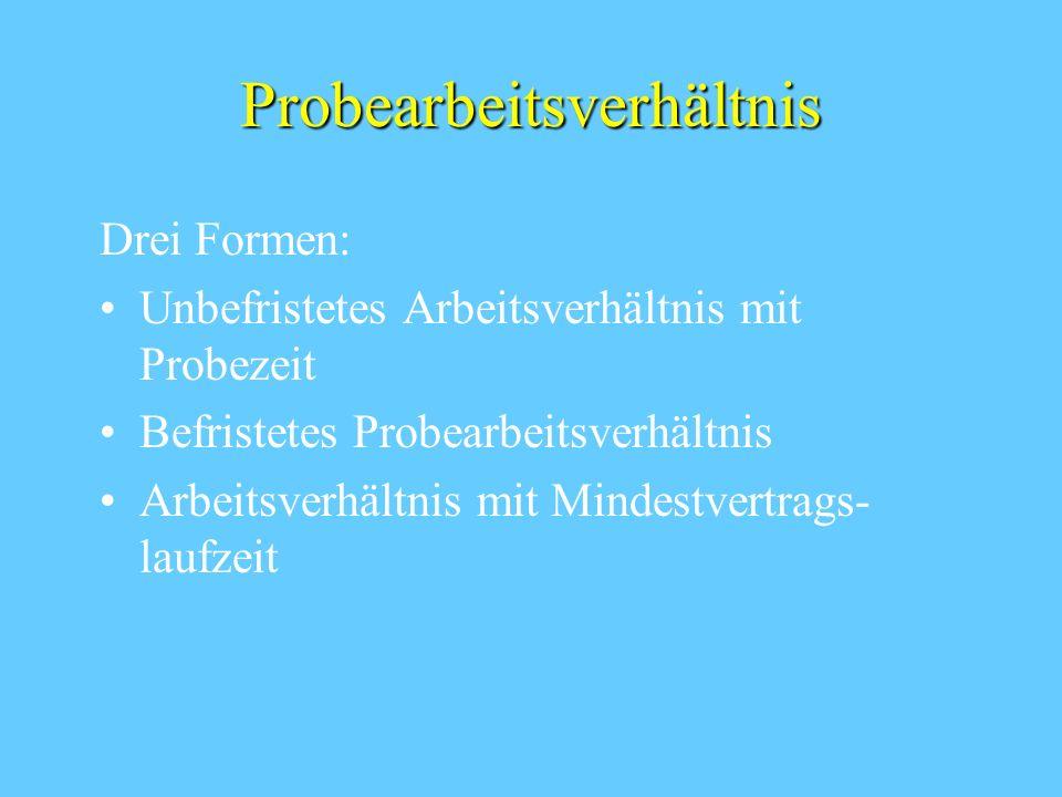 Probearbeitsverhältnis Drei Formen: Unbefristetes Arbeitsverhältnis mit Probezeit Befristetes Probearbeitsverhältnis Arbeitsverhältnis mit Mindestvertrags- laufzeit