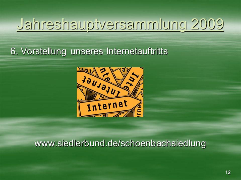 12 Jahreshauptversammlung 2009 6. Vorstellung unseres Internetauftritts www.siedlerbund.de/schoenbachsiedlung