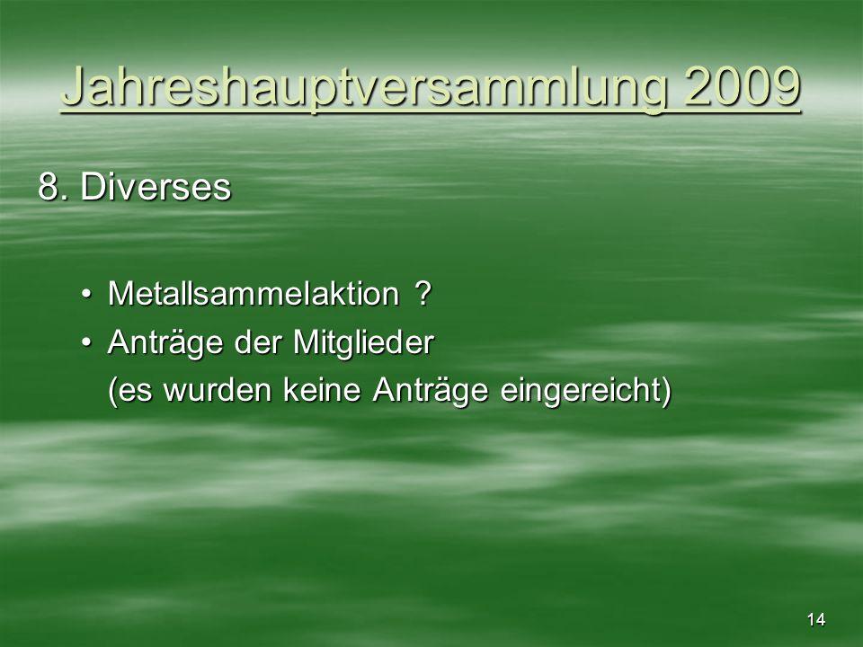 14 Jahreshauptversammlung 2009 8. Diverses Metallsammelaktion ?Metallsammelaktion ? Anträge der MitgliederAnträge der Mitglieder (es wurden keine Antr