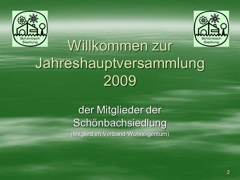 2 Willkommen zur Jahreshauptversammlung 2009 der Mitglieder der Schönbachsiedlung (Mitglied im Verband Wohneigentum)