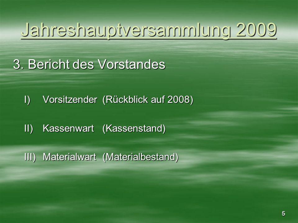 5 Jahreshauptversammlung 2009 3. Bericht des Vorstandes I)Vorsitzender(Rückblick auf 2008) II)Kassenwart(Kassenstand) III)Materialwart(Materialbestand