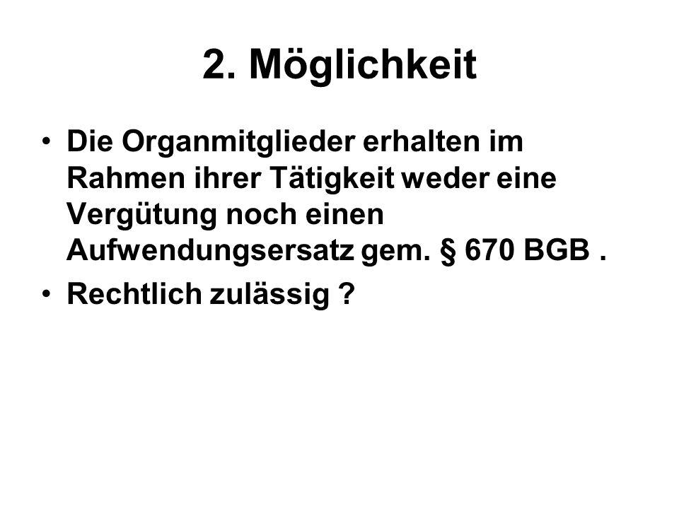 2. Möglichkeit Die Organmitglieder erhalten im Rahmen ihrer Tätigkeit weder eine Vergütung noch einen Aufwendungsersatz gem. § 670 BGB. Rechtlich zulä