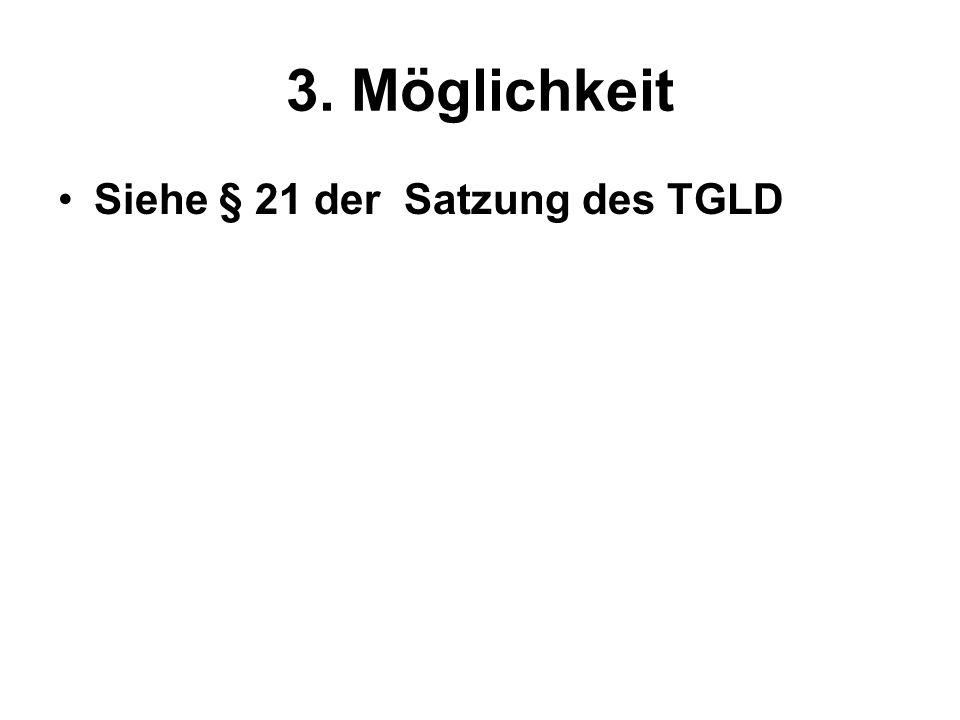 3. Möglichkeit Siehe § 21 der Satzung des TGLD