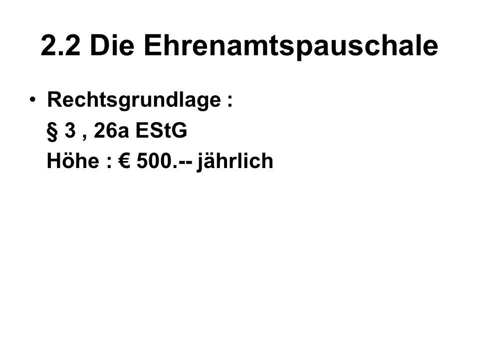 2.2 Die Ehrenamtspauschale Rechtsgrundlage : § 3, 26a EStG Höhe : 500.-- jährlich
