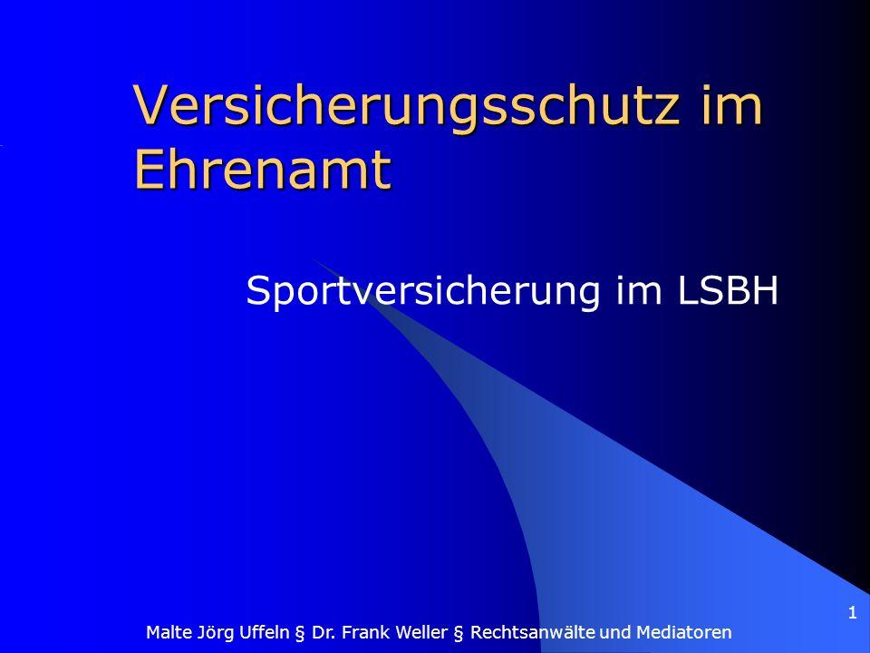 Malte Jörg Uffeln § Dr. Frank Weller § Rechtsanwälte und Mediatoren 1 Versicherungsschutz im Ehrenamt Sportversicherung im LSBH