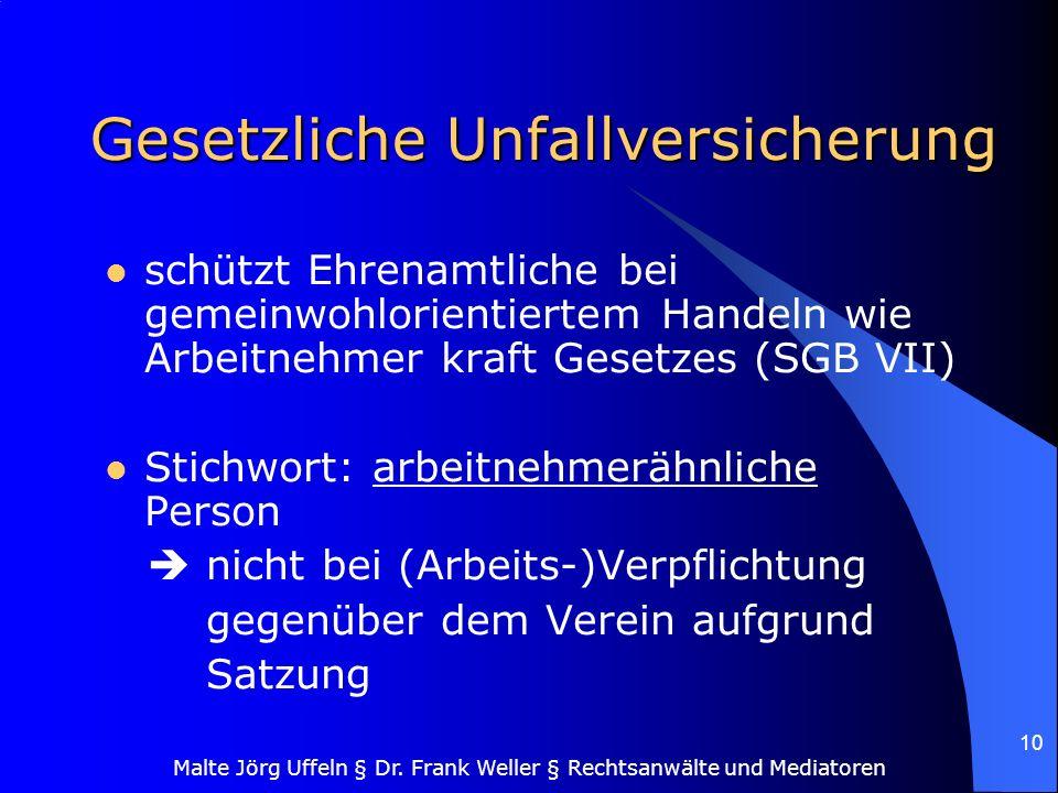 Malte Jörg Uffeln § Dr. Frank Weller § Rechtsanwälte und Mediatoren 10 Gesetzliche Unfallversicherung schützt Ehrenamtliche bei gemeinwohlorientiertem