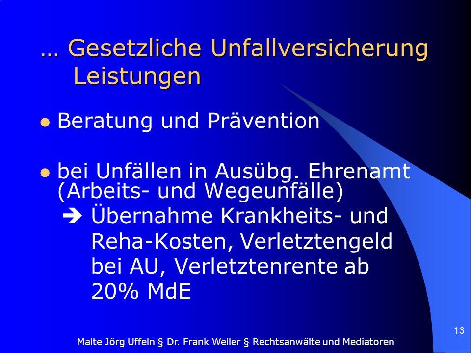 Malte Jörg Uffeln § Dr. Frank Weller § Rechtsanwälte und Mediatoren 13 … Gesetzliche Unfallversicherung Leistungen Beratung und Prävention bei Unfälle