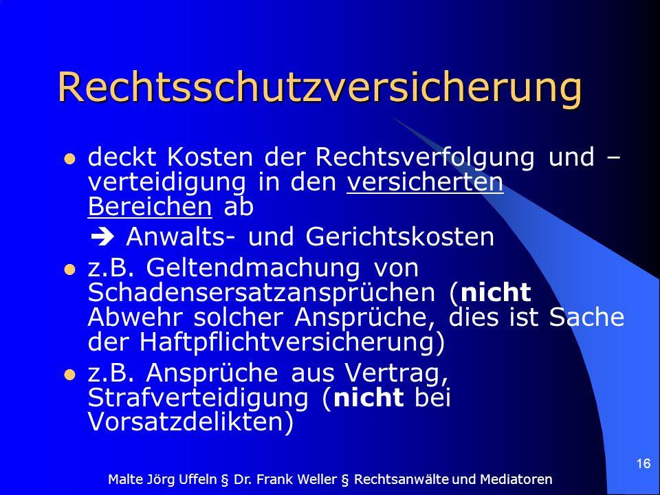 Malte Jörg Uffeln § Dr. Frank Weller § Rechtsanwälte und Mediatoren 16 Rechtsschutzversicherung deckt Kosten der Rechtsverfolgung und – verteidigung i