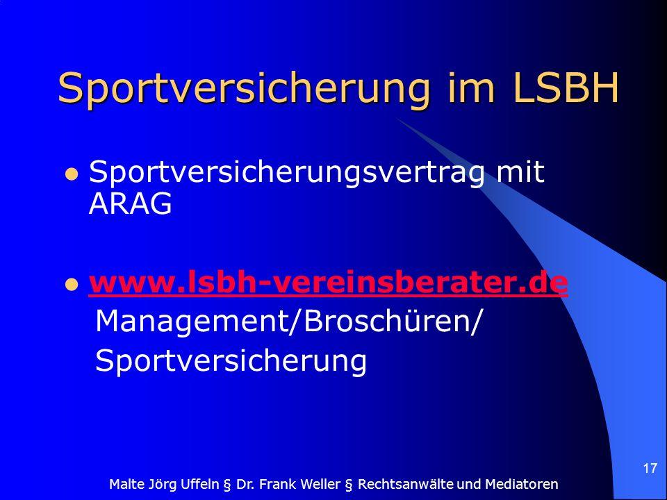 Malte Jörg Uffeln § Dr. Frank Weller § Rechtsanwälte und Mediatoren 17 Sportversicherung im LSBH Sportversicherungsvertrag mit ARAG www.lsbh-vereinsbe