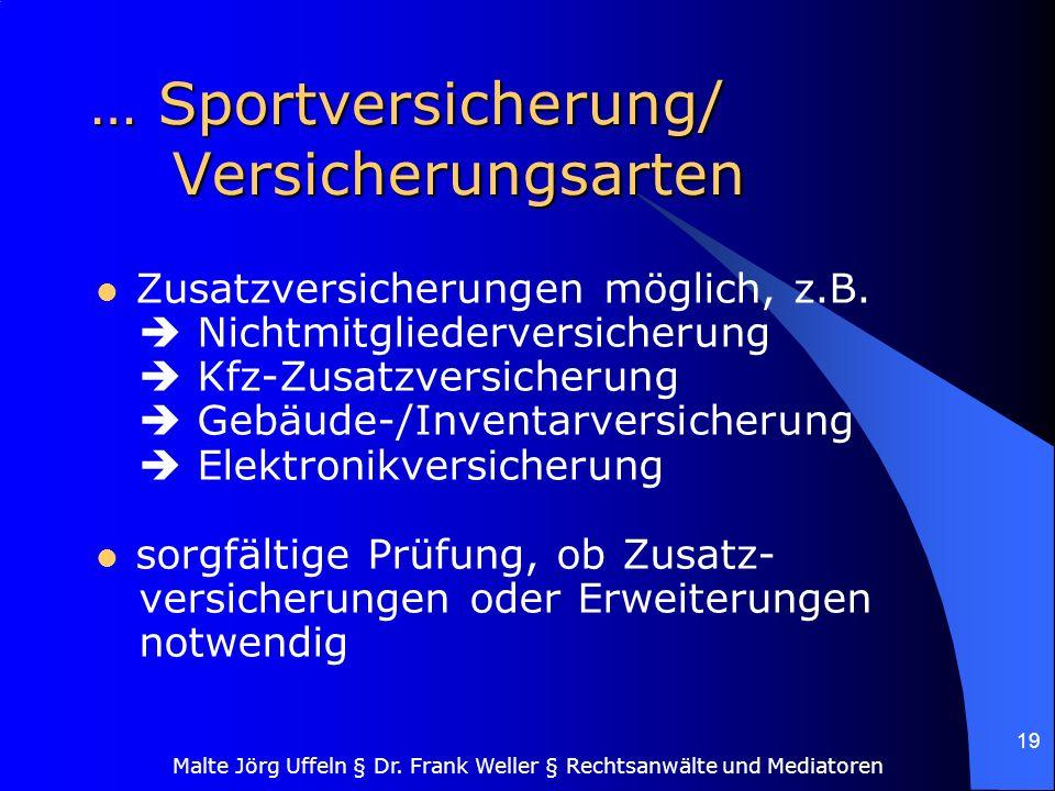 Malte Jörg Uffeln § Dr. Frank Weller § Rechtsanwälte und Mediatoren 19 … Sportversicherung/ Versicherungsarten Zusatzversicherungen möglich, z.B. Nich