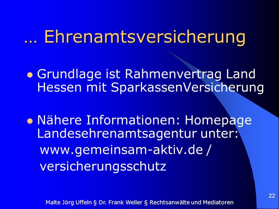 Malte Jörg Uffeln § Dr. Frank Weller § Rechtsanwälte und Mediatoren 22 … Ehrenamtsversicherung Grundlage ist Rahmenvertrag Land Hessen mit SparkassenV