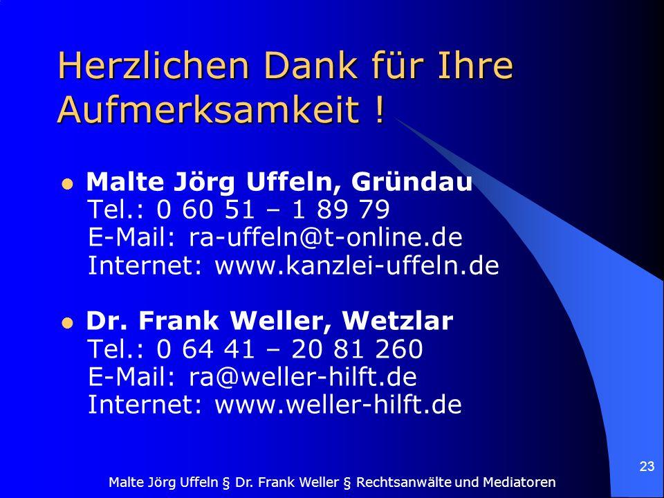 Malte Jörg Uffeln § Dr. Frank Weller § Rechtsanwälte und Mediatoren 23 Herzlichen Dank für Ihre Aufmerksamkeit ! Malte Jörg Uffeln, Gründau Tel.: 0 60