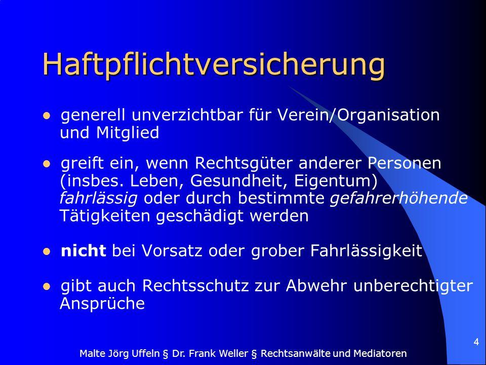 Malte Jörg Uffeln § Dr. Frank Weller § Rechtsanwälte und Mediatoren 4 Haftpflichtversicherung generell unverzichtbar für Verein/Organisation und Mitgl