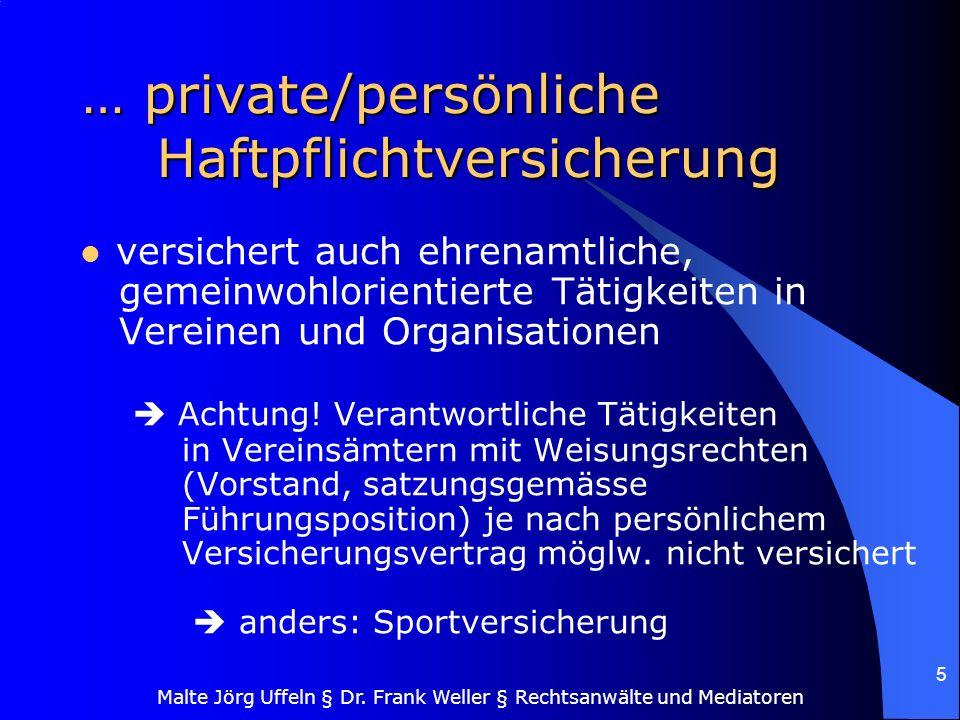 Malte Jörg Uffeln § Dr. Frank Weller § Rechtsanwälte und Mediatoren 5 … private/persönliche Haftpflichtversicherung versichert auch ehrenamtliche, gem