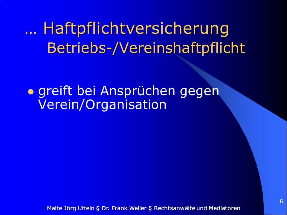 Malte Jörg Uffeln § Dr. Frank Weller § Rechtsanwälte und Mediatoren 6 … Haftpflichtversicherung Betriebs-/Vereinshaftpflicht greift bei Ansprüchen geg