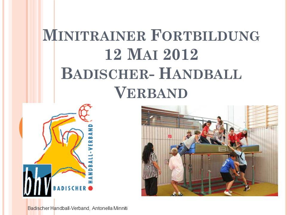 M INITRAINER F ORTBILDUNG 12 M AI 2012 B ADISCHER - H ANDBALL V ERBAND Badischer Handball-Verband, Antonella Minniti