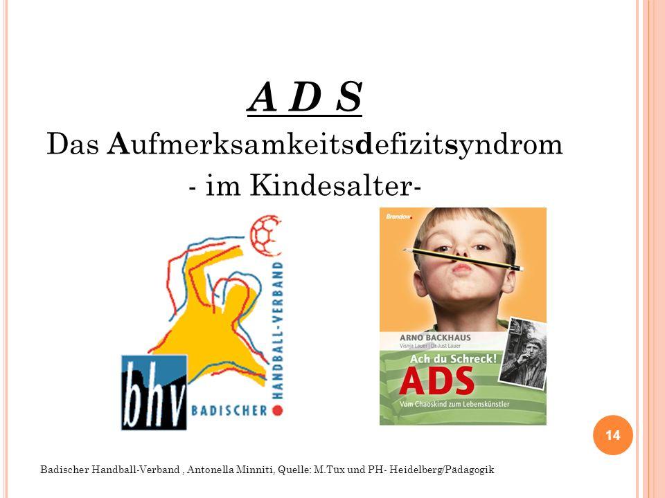 A D S Das A ufmerksamkeits d efizit s yndrom - im Kindesalter- Badischer Handball-Verband, Antonella Minniti, Quelle: M.Tüx und PH- Heidelberg/Pädagog