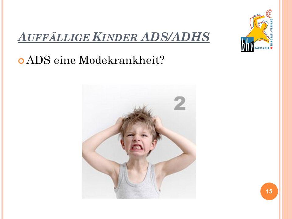 A UFFÄLLIGE K INDER ADS/ADHS ADS eine Modekrankheit? 15