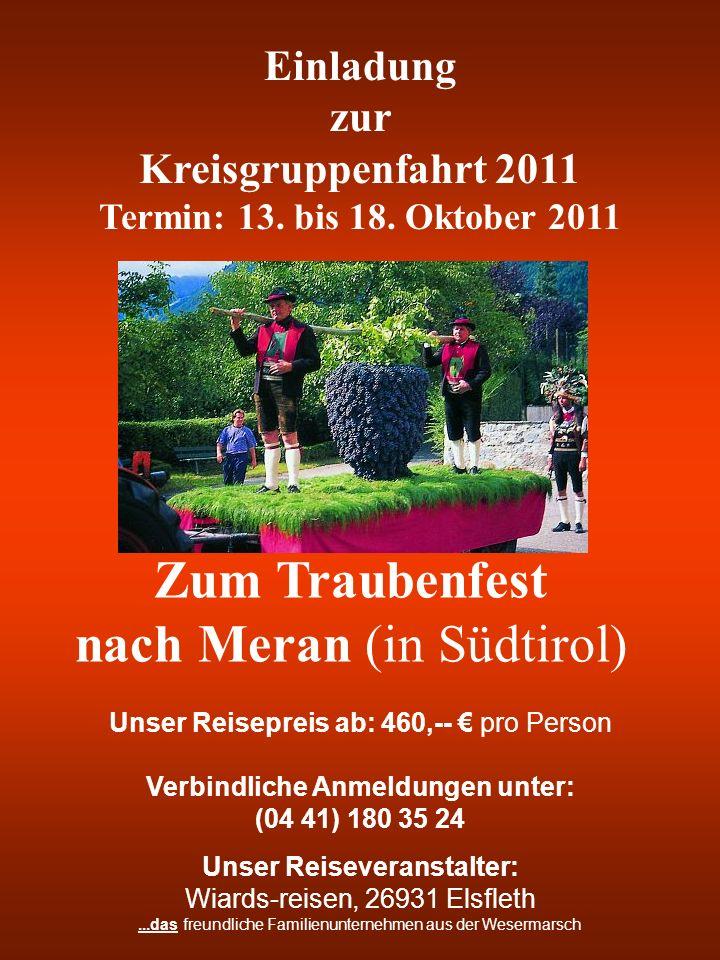 Einladung zur Kreisgruppenfahrt 2011 Termin: 13. bis 18. Oktober 2011 Zum Traubenfest nach Meran (in Südtirol) Unser Reisepreis ab: 460,-- pro Person