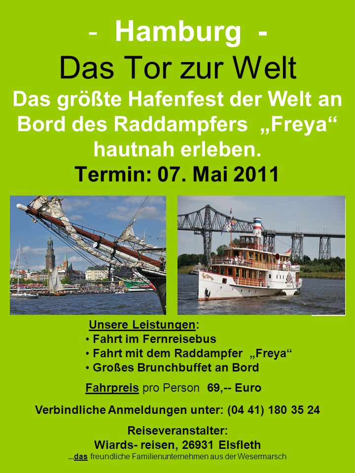 - Hamburg - Das Tor zur Welt Das größte Hafenfest der Welt an Bord des Raddampfers Freya hautnah erleben. Termin: 07. Mai 2011 Unsere Leistungen: Fahr