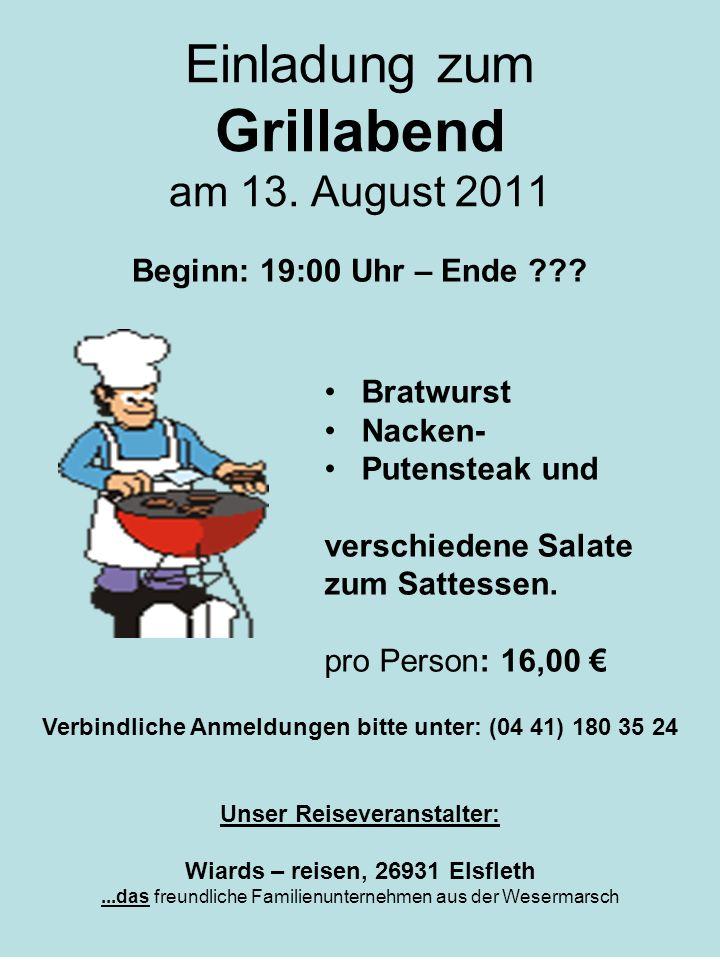 Einladung zum Grillabend am 13. August 2011 Beginn: 19:00 Uhr – Ende ??? Bratwurst Nacken- Putensteak und verschiedene Salate zum Sattessen. pro Perso
