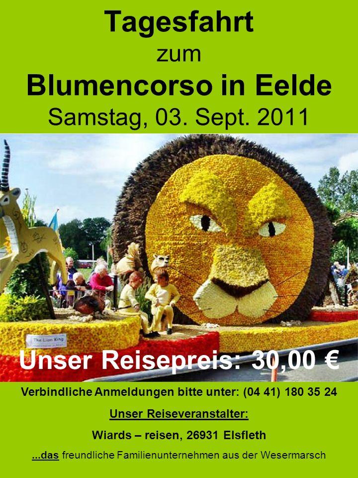 Tagesfahrt zum Blumencorso in Eelde Samstag, 03. Sept. 2011 Unser Reisepreis: 30,00 Verbindliche Anmeldungen bitte unter: (04 41) 180 35 24 Unser Reis