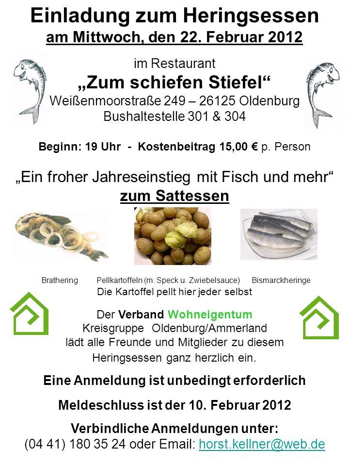 Einladung zum Heringsessen am Mittwoch, den 22. Februar 2012 im Restaurant Zum schiefen Stiefel Weißenmoorstraße 249 – 26125 Oldenburg Bushaltestelle