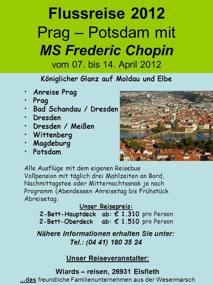 Flussreise 2012 Prag – Potsdam mit MS Frederic Chopin vom 07. bis 14. April 2012 Königlicher Glanz auf Moldau und Elbe Anreise Prag Prag Bad Schandau