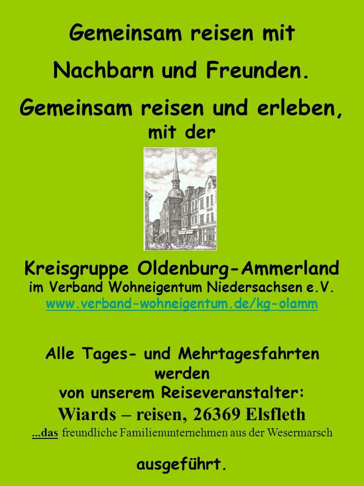 Gemeinsam reisen mit Nachbarn und Freunden. Gemeinsam reisen und erleben, mit der Kreisgruppe Oldenburg-Ammerland im Verband Wohneigentum Niedersachse