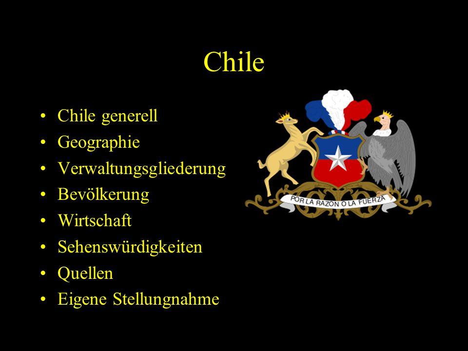 Chile Chile generell Geographie Verwaltungsgliederung Bevölkerung Wirtschaft Sehenswürdigkeiten Quellen Eigene Stellungnahme