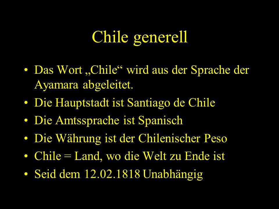 Chile generell Das Wort Chile wird aus der Sprache der Ayamara abgeleitet.