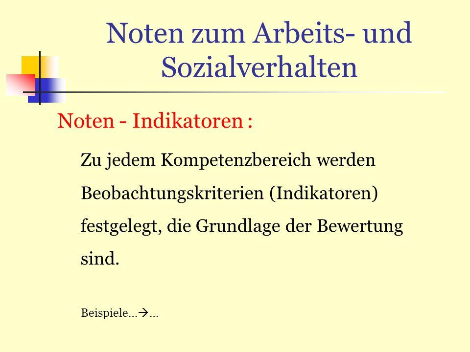 Noten zum Arbeits- und Sozialverhalten Noten - Indikatoren : Zu jedem Kompetenzbereich werden Beobachtungskriterien (Indikatoren) festgelegt, die Grun