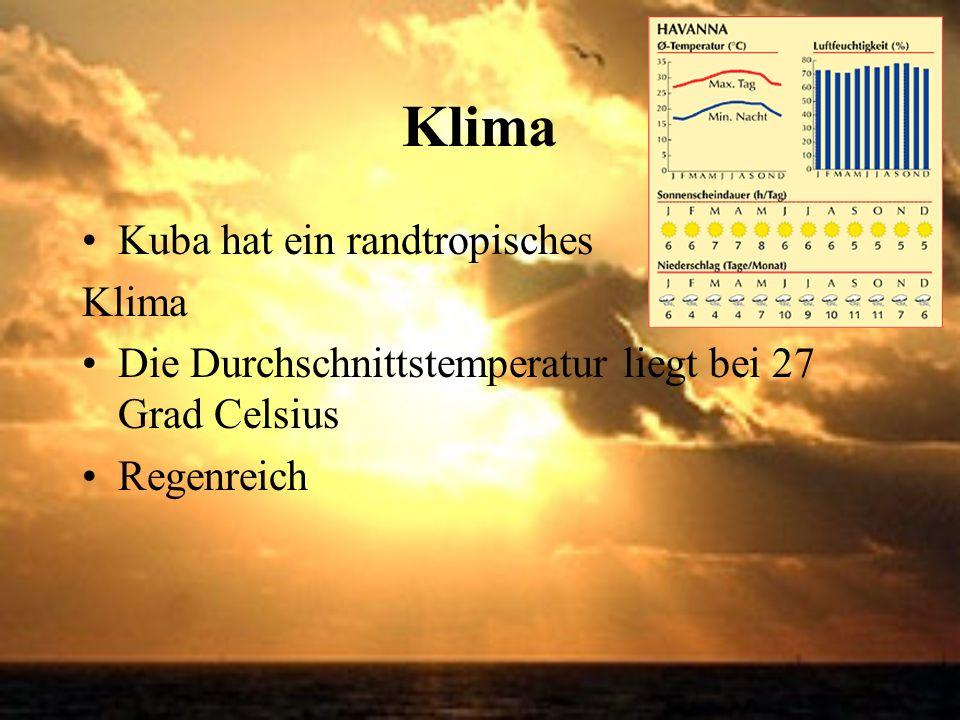 Klima Kuba hat ein randtropisches Klima Die Durchschnittstemperatur liegt bei 27 Grad Celsius Regenreich