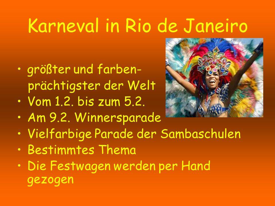 Karneval in Rio de Janeiro größter und farben- prächtigster der Welt Vom 1.2. bis zum 5.2. Am 9.2. Winnersparade Vielfarbige Parade der Sambaschulen B