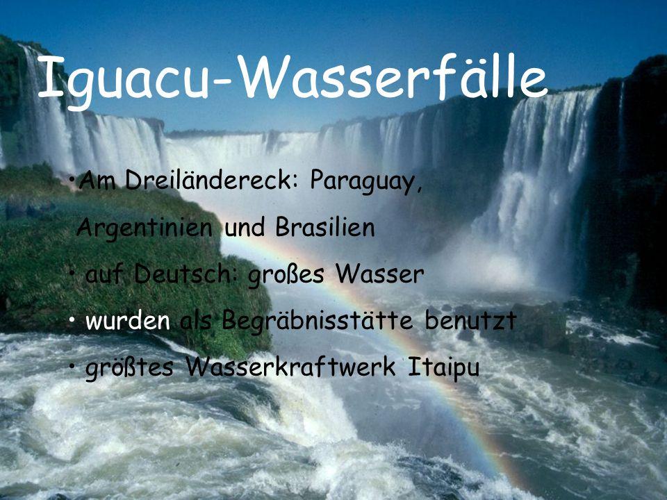 Iguacu-Wasserfälle Am Dreiländereck: Paraguay, Argentinien und Brasilien auf Deutsch: großes Wasser wurden als Begräbnisstätte benutzt größtes Wasserk