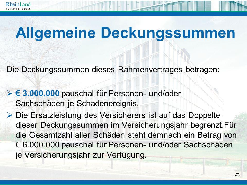 12 Allgemeine Deckungssummen Die Deckungssummen dieses Rahmenvertrages betragen: 3.000.000 pauschal für Personen- und/oder Sachschäden je Schadenereig
