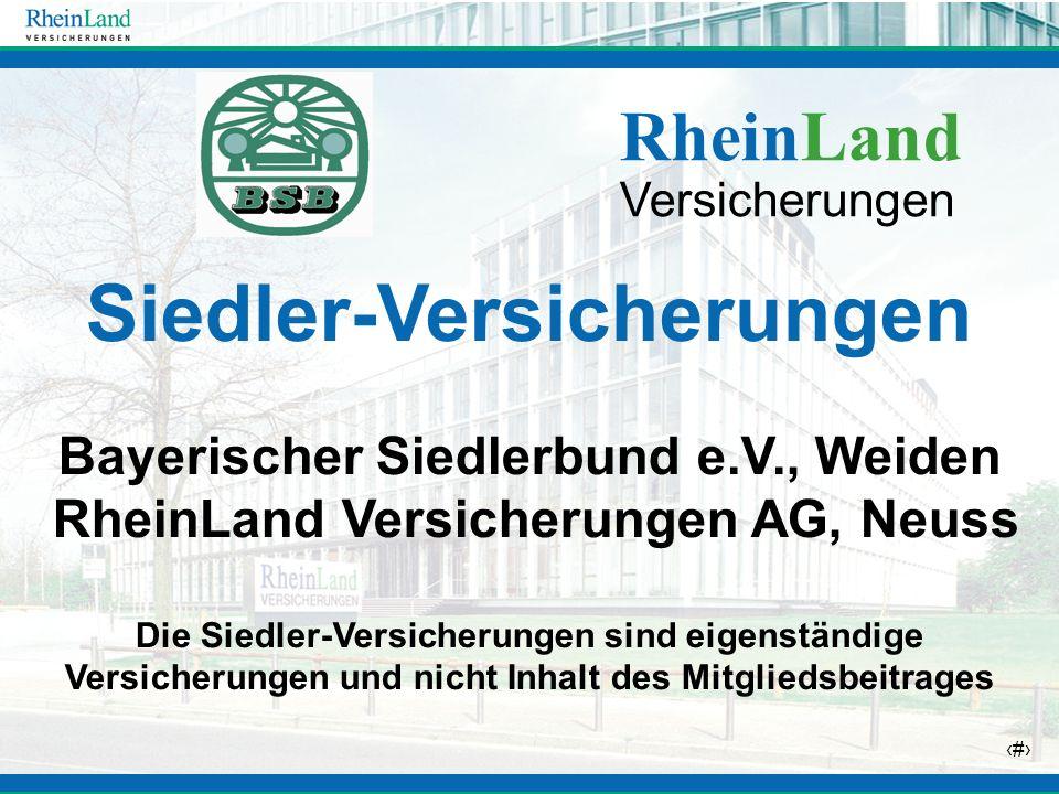 23 Siedler-Versicherungen Bayerischer Siedlerbund e.V., Weiden RheinLand Versicherungen AG, Neuss Die Siedler-Versicherungen sind eigenständige Versic