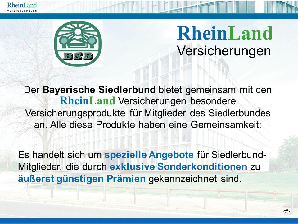 24 Der Bayerische Siedlerbund bietet gemeinsam mit den RheinLand Versicherungen besondere Versicherungsprodukte für Mitglieder des Siedlerbundes an. A