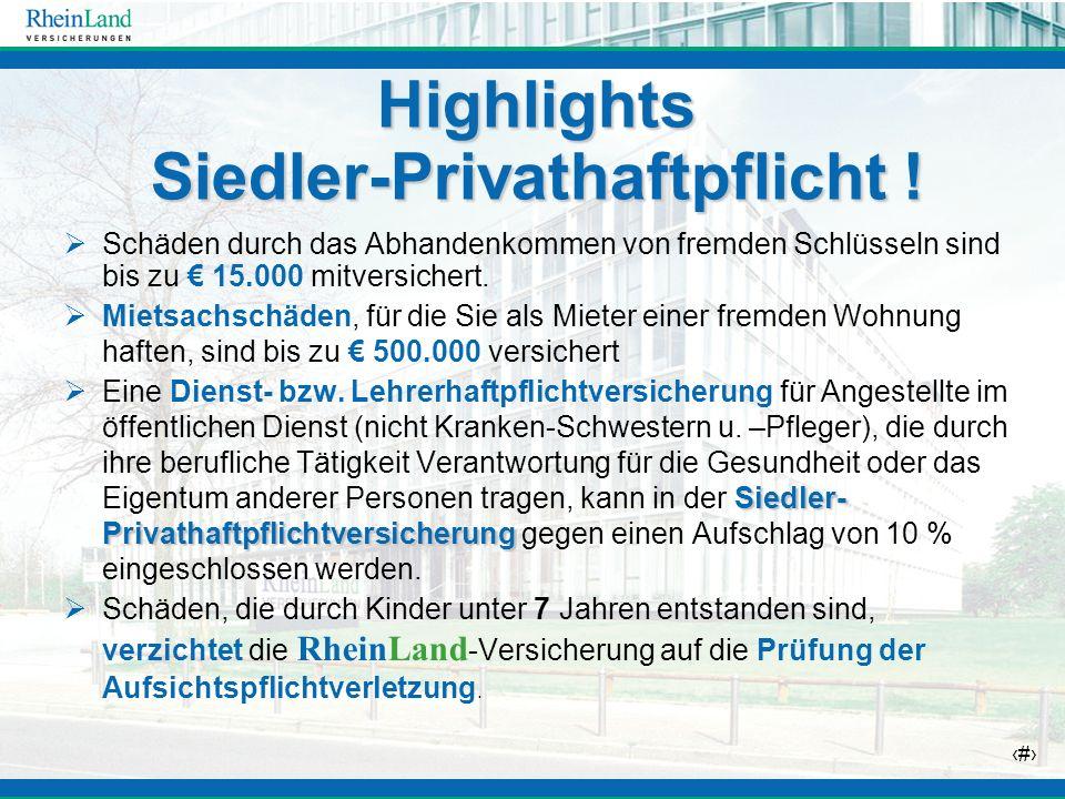 25 Highlights Siedler-Privathaftpflicht ! Schäden durch das Abhandenkommen von fremden Schlüsseln sind bis zu 15.000 mitversichert. Mietsachschäden, f