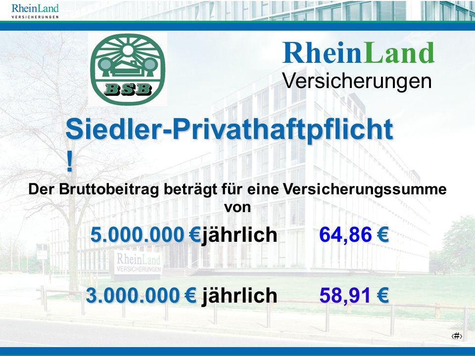 26 Der Bruttobeitrag beträgt für eine Versicherungssumme von 5.000.000 5.000.000 jährlich64,86 3.000.000 3.000.000 jährlich58,91 Siedler-Privathaftpfl