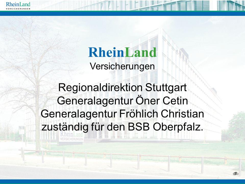 3 RheinLand Versicherungen Regionaldirektion Stuttgart Generalagentur Öner Cetin Generalagentur Fröhlich Christian zuständig für den BSB Oberpfalz.