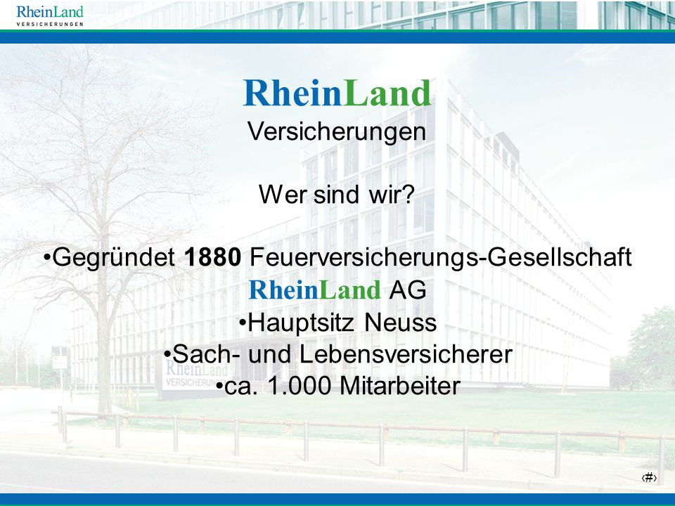 5 RheinLand Versicherungen Wer sind wir? Gegründet 1880 Feuerversicherungs-Gesellschaft RheinLand AG Hauptsitz Neuss Sach- und Lebensversicherer ca. 1